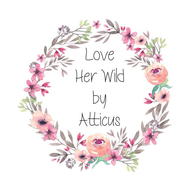 Love Her Wild byAtticus