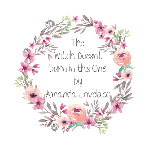 The Witch Doesn't Burn in This One by AmandaLovelace